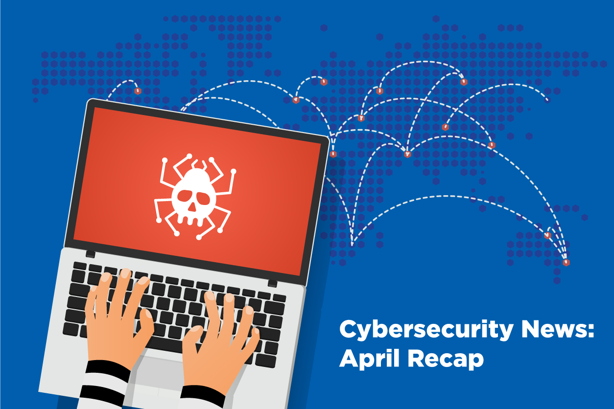 Cybersecurity News: April Recap