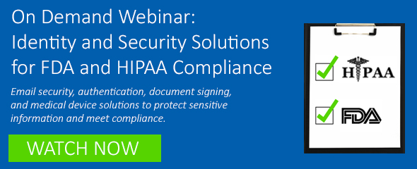 On Demand Webinar: Identity and Security Solutions for FDA and HIPAA Compliance